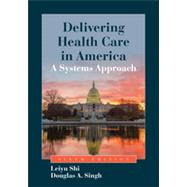 Delivering Health Care in America by Leiyu Shi,        Professor, Johns Hopkins Bloomberg School of Public Health, Baltimore, Maryland, Director, Johns Hopkins Primary Care Policy Center;   Douglas A. Singh,        School of Business and Economics, Indiana University at South Bend, 9781284037753