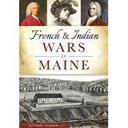 French & Indian Wars in Maine by Dekker, Michael, 9781467117753