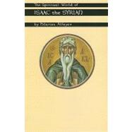 The Spiritual World of Isaac the Syrian by Alfeyev, Hilarion, 9780879077754