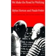 We Make the Road by Walking: Conversations on Education and Social Change by Horton, Myles; Freire, Paulo, 9780877227755