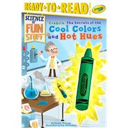 Crayola! the Secrets of the Cool Colors and Hot Hues by Williams, Bonnie; McClurkan, Rob, 9781534417755