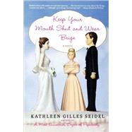 Keep Your Mouth Shut and Wear Beige by Seidel, Kathleen Gilles, 9780312367756
