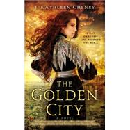 The Golden City by Cheney, J. Kathleen, 9780451417756