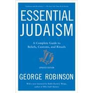 Essential Judaism: Updated Edition A Complete Guide to Beliefs, Customs & Rituals by Robinson, George, 9781501117756