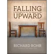 Falling Upward : A Spirituality for the Two Halves of Life by Rohr, Richard, 9780470907757