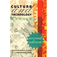 Culture and Technology: A Primer by Slack, Jennifer Daryl; Wise, J. MacGregor, 9781433107757