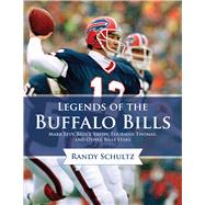 Legends of the Buffalo Bills: Marv Levy, Bruce Smith, Thurman Thomas, and Other Bills Stars by Schultz, Randy, 9781613217757