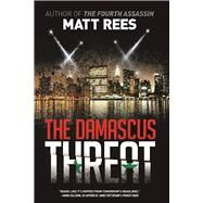 The Damascus Threat An ICE Thriller by Rees, Matt, 9781629537757