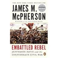 Embattled Rebel: Jefferson Davis and the Confederate Civil War by McPherson, James M., 9780143127758