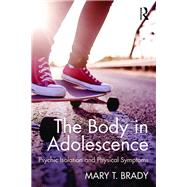 The Body in Adolescence: Psychic Isolation and Physical Symptoms by Brady T.; Mary, 9781138797758