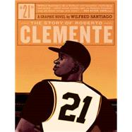 21: The Story of Roberto Clemente by Santiago, Wilfred, 9781606997758