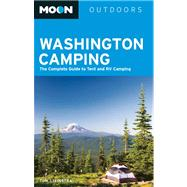 Moon Washington Camping The Complete Guide to Tent and RV Camping by Stienstra, Tom, 9781612387758