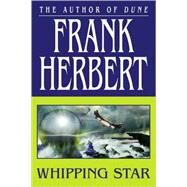 Whipping Star by Herbert, Frank, 9780765317759