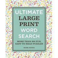 Ultimate Large Print Word Search More Than 200 Fun, Easy-to-Read Puzzles by Danna, Mark, 9781435167759