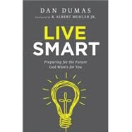 Live Smart by Dumas, Dan; Mohler, R. Albert, 9780764217760