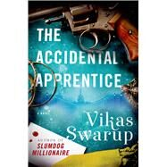 The Accidental Apprentice A Novel by Swarup, Vikas, 9781250067760