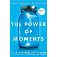 The Power of Moments by Heath, Chip; Heath, Dan, 9781501147760