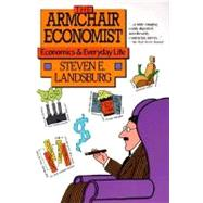 Armchair Economist : Economics and Everyday Life by Steven E Landsburg, 9780029177761