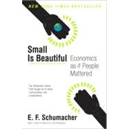Small Is Beautiful: Economics As If People Mattered by Schumacher, E. F., 9780061997761