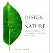 Design by Nature : Using Universal Forms and Principles in Design by Macnab, Maggie, 9780321747761