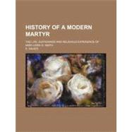 History of a Modern Martyr: The Life, Sufferings and Religious Experience of Miss Lizzie O. Smith by Davies, E., 9781154577761