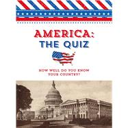 America: The Quiz How Well Do You Know Your Country? by Unknown, 9781454927761