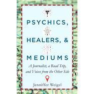 Psychics, Healers, & Mediums by Weigel, Jenniffer, 9781571747761