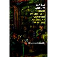 Moral Agents: Eight Twentieth-Century American Writers by MENDELSON, EDWARD, 9781590177761