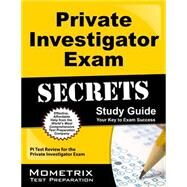 Private Investigator Exam Secrets Study Guide : PI Test Review for the Private Investigator Exam by Pi Exam Secrets, 9781610727761