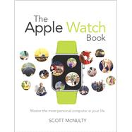 The Apple Watch Book Master the most personal computer in your life by McNulty, Scott, 9780134177762