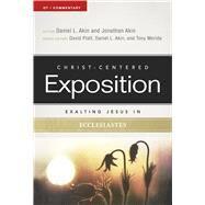 Exalting Jesus in Ecclesiastes by Akin, Dr. Daniel L.; Akin, Jonathan; Platt, David; Akin, Dr. Daniel L.; Merida, Tony, 9780805497762