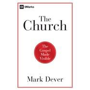 The Church The Gospel Made Visible by Dever, Mark, 9781433677762