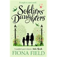 Soldiers' Daughters by Field, Fiona, 9781781857762