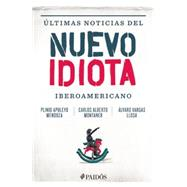 Ultimas noticias del nuevo idiota iberoamericano / Breaking News from the New Ibero-American Idiot by Vargas, Alvaro; Montaner, Carlos Alberto; Vargas Llosa, Alvaro, 9786079377762