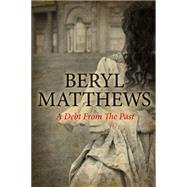 A Debt from the Past by Matthews, Beryl, 9780727897763