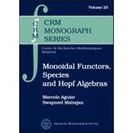 Monoidal Functors, Species, and Hopf Algebras by Aguiar, Marcelo; Mahajan, Swapneel, 9780821847763
