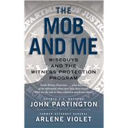 The Mob and Me: Wiseguys and the Witness Protection Program by Partington, John; Violet, Arlene, 9781476787763