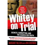 Whitey on Trial Secrets, Corruption, and the Search for Truth by McLean, Margaret; Leiberman, Jon, 9780765337764