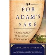 For Adam's Sake: A Family Saga in Colonial New England by Di Bonaventura, Allegra, 9780871407764