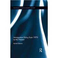 Immigration Policy from 1970 to the Present by Stevens; Rachel, 9781138187764