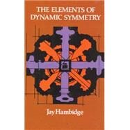 The Elements of Dynamic Symmetry by Jay Hambidge, 9780486217765