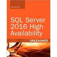 SQL Server 2016 High Availability Unleashed  (includes Content Update Program) by Bertucci, Paul; Shreewastava, Raju, 9780672337765
