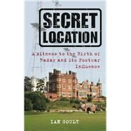 Life at a Secret Location : A Witness to the Birth of Radar and its Postwar Influence by Unknown, 9780752457765