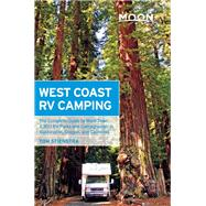Moon West Coast RV Camping The Complete Guide to More Than 2,300 RV Parks and Campgrounds in Washington, Oregon, and California by Stienstra, Tom, 9781612387765