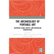 The Archaeology of Portable Art: Southeast Asian, Pacific, and Australian Perspectives by Langley; Michelle, 9781138237766