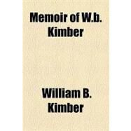 Memoir of W.b. Kimber by Kimber, William B., 9781154527766
