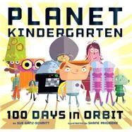 Planet Kindergarten by Ganz-Schmitt, Sue; Prigmore, Shane, 9781452137766