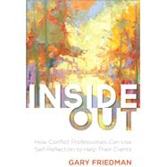 Inside Out by Friedman, Gary J., 9781627227766