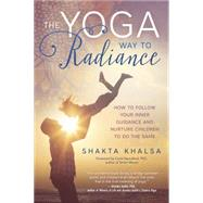 The Yoga Way to Radiance by Khalsa, Shakta, 9780738747767