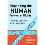 Expanding the Human in Human Rights: Toward a Sociology of Human Rights by Gran,Brian;Iyall Smith,Keri E., 9781612057767